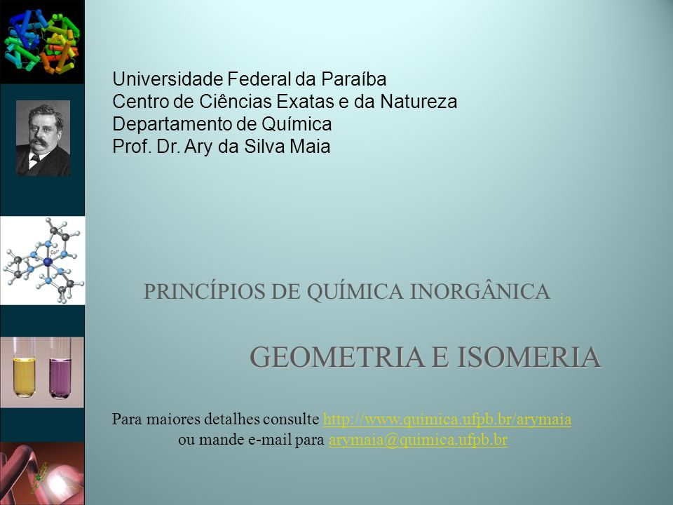 PRINCÍPIOS DE QUÍMICA INORGÂNICA GEOMETRIA E ISOMERIA Universidade Federal da Paraíba Centro de Ciências Exatas e da Natureza Departamento de Química