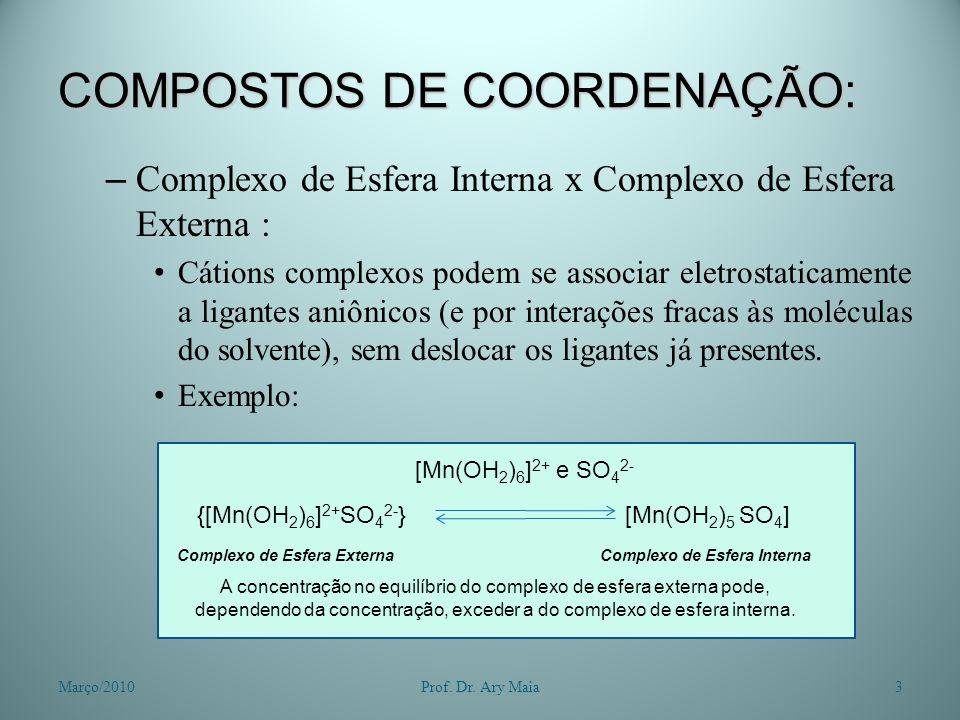 COMPOSTOS DE COORDENAÇÃO: – Complexo de Esfera Interna x Complexo de Esfera Externa : Cátions complexos podem se associar eletrostaticamente a ligante