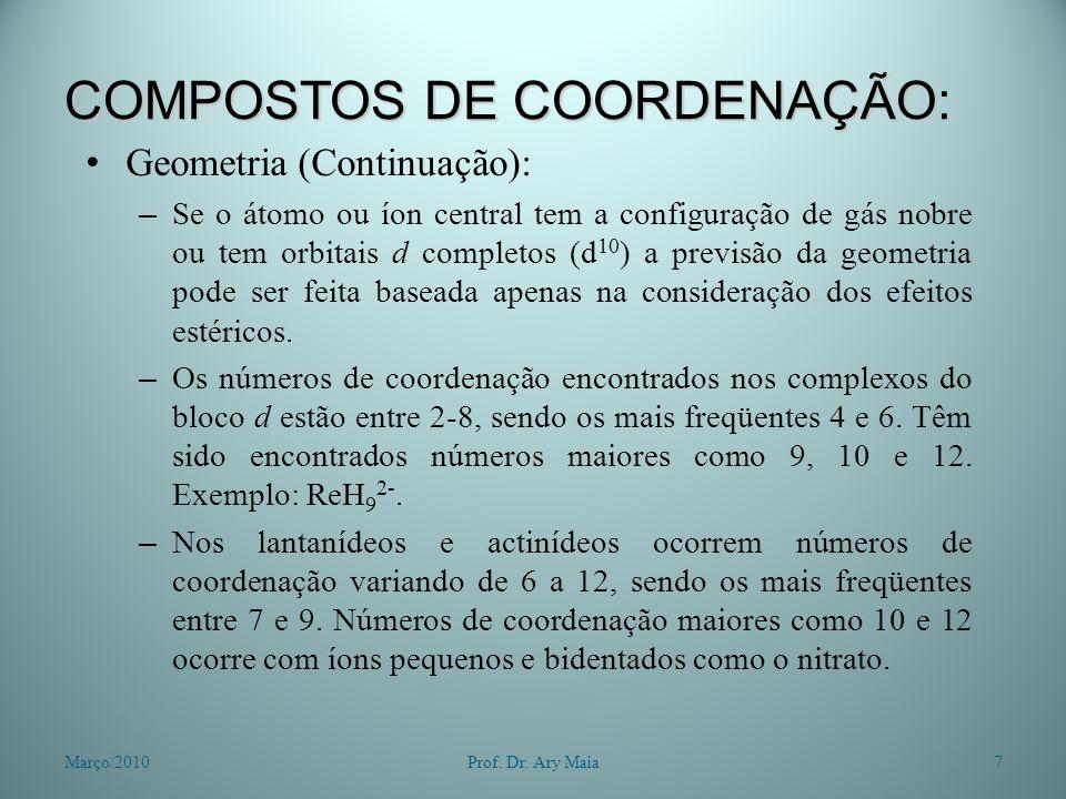 COMPOSTOS DE COORDENAÇÃO: Geometria (Continuação): – Se o átomo ou íon central tem a configuração de gás nobre ou tem orbitais d completos (d 10 ) a p