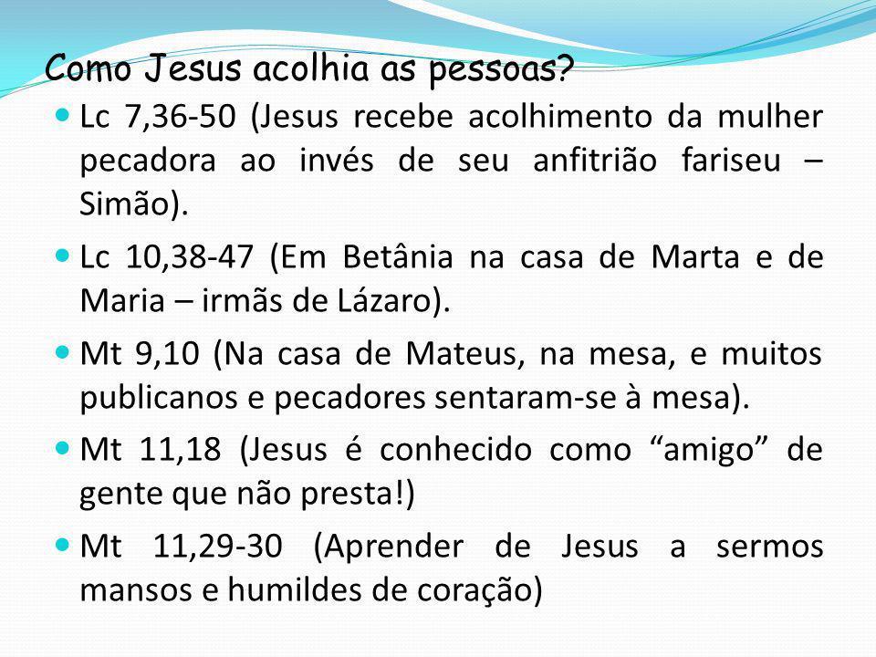 Como Jesus acolhia as pessoas.