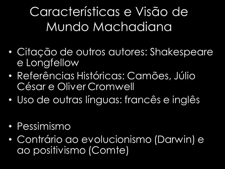 Características e Visão de Mundo Machadiana Citação de outros autores: Shakespeare e Longfellow Referências Históricas: Camões, Júlio César e Oliver C
