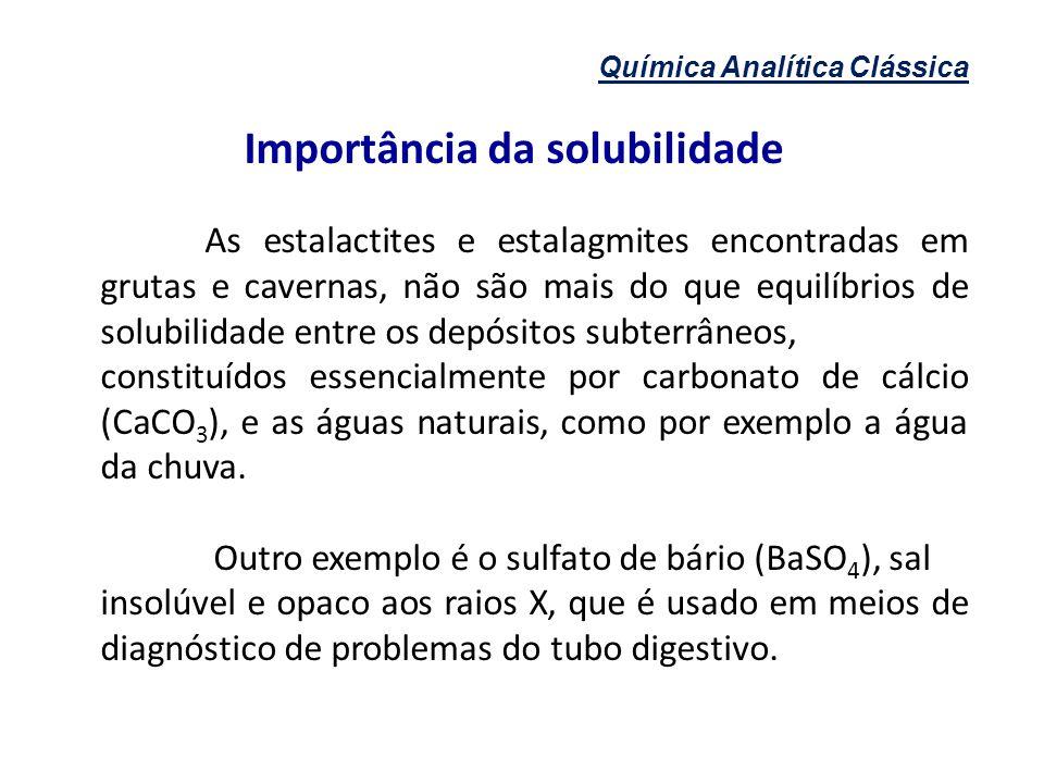 Química Analítica Clássica Importância da solubilidade As estalactites e estalagmites encontradas em grutas e cavernas, não são mais do que equilíbrio