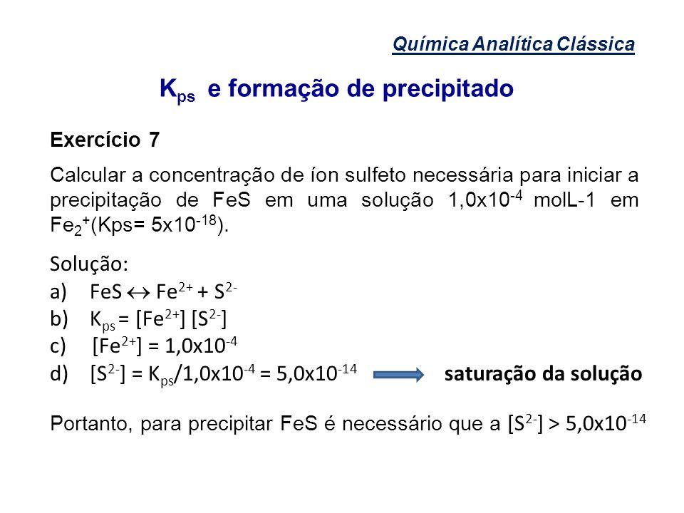Química Analítica Clássica K ps e formação de precipitado Exercício 7 Calcular a concentração de íon sulfeto necessária para iniciar a precipitação de