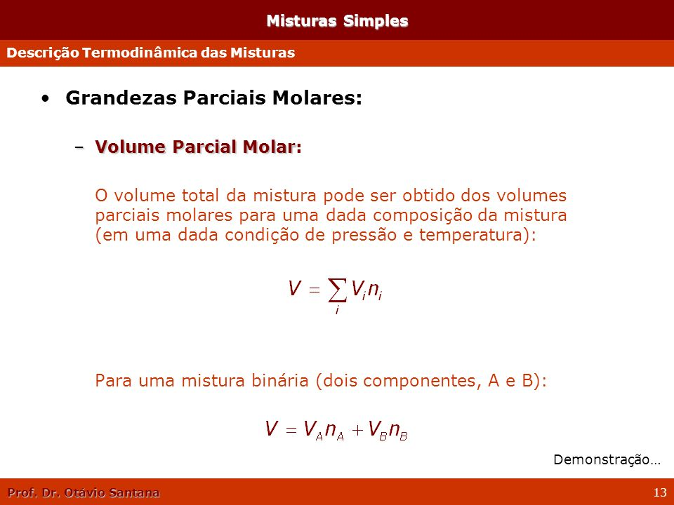 Prof. Dr. Otávio Santana 13 Misturas Simples Grandezas Parciais Molares: –Volume Parcial Molar –Volume Parcial Molar: O volume total da mistura pode s