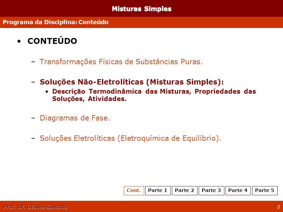 Prof. Dr. Otávio Santana 2 Misturas Simples CONTEÚDO –Transformações Físicas de Substâncias Puras. –Soluções Não-Eletrolíticas (Misturas Simples): Des