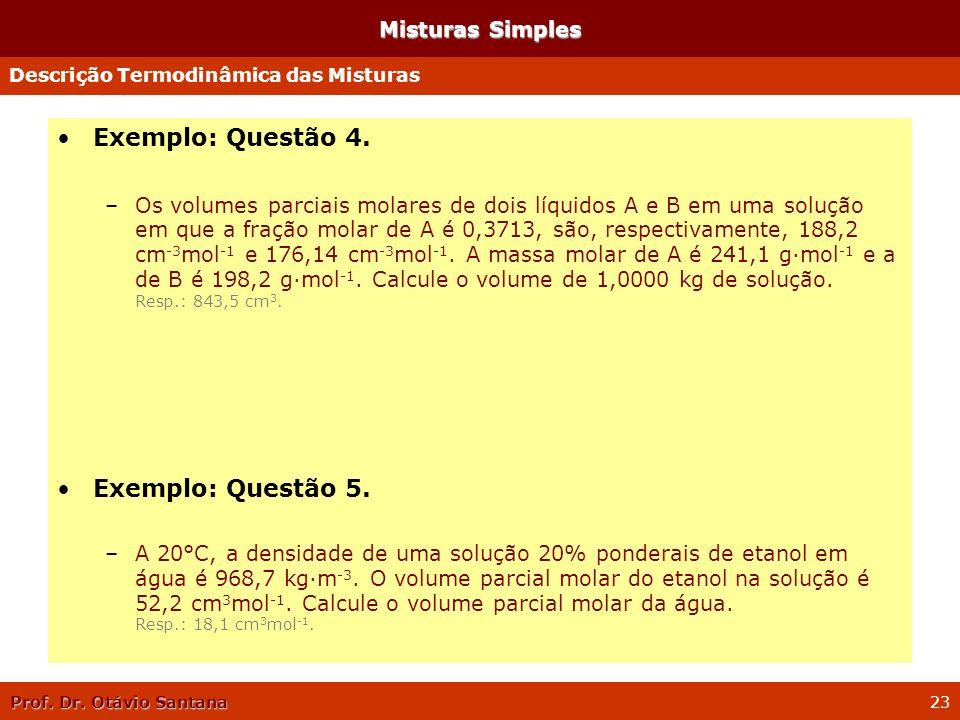 Prof. Dr. Otávio Santana 23 Misturas Simples Exemplo: Questão 4. –Os volumes parciais molares de dois líquidos A e B em uma solução em que a fração mo