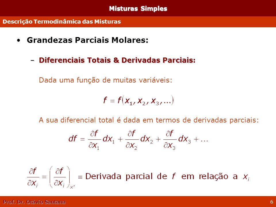 Prof. Dr. Otávio Santana 6 Misturas Simples Grandezas Parciais Molares: –Diferenciais Totais & Derivadas Parciais –Diferenciais Totais & Derivadas Par