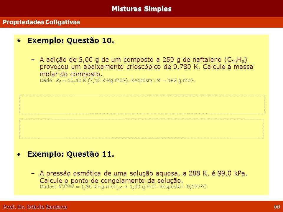 Prof. Dr. Otávio Santana 60 Misturas Simples Exemplo: Questão 10. –A adição de 5,00 g de um composto a 250 g de naftaleno (C 10 H 8 ) provocou um abai