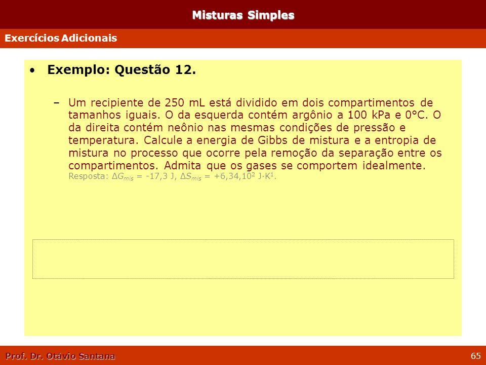Prof. Dr. Otávio Santana 65 Misturas Simples Exemplo: Questão 12. –Um recipiente de 250 mL está dividido em dois compartimentos de tamanhos iguais. O