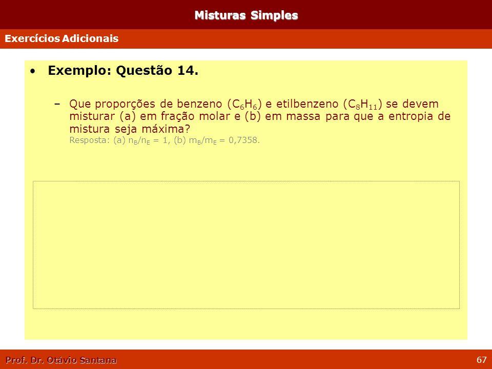 Prof. Dr. Otávio Santana 67 Misturas Simples Exemplo: Questão 14. –Que proporções de benzeno (C 6 H 6 ) e etilbenzeno (C 8 H 11 ) se devem misturar (a