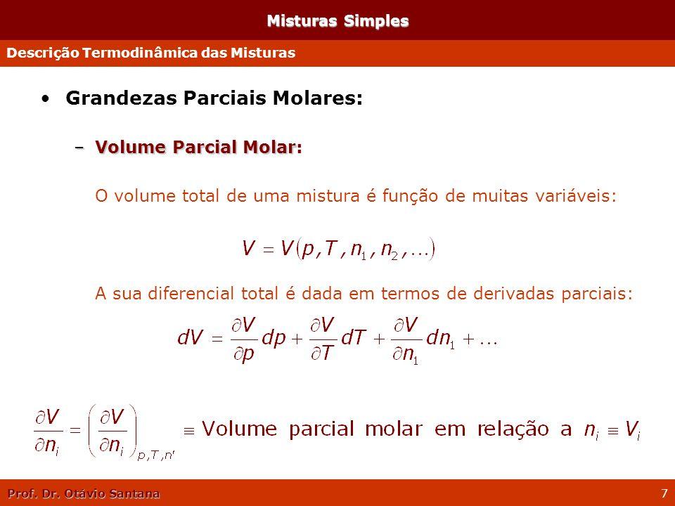 Prof. Dr. Otávio Santana 7 Misturas Simples Grandezas Parciais Molares: –Volume Parcial Molar –Volume Parcial Molar: O volume total de uma mistura é f