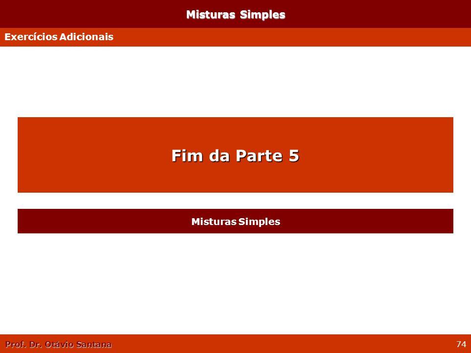Prof. Dr. Otávio Santana 74 Misturas Simples Exercícios Adicionais Fim da Parte 5 Misturas Simples