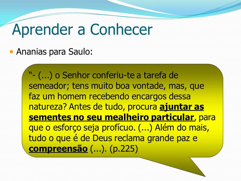Aprender a Conhecer Ananias para Saulo: - (...) o Senhor conferiu-te a tarefa de semeador; tens muito boa vontade, mas, que faz um homem recebendo enc