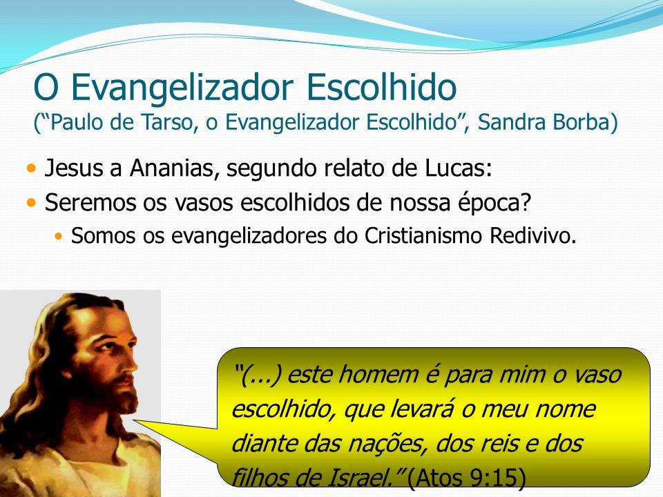 O Evangelizador Escolhido (Paulo de Tarso, o Evangelizador Escolhido, Sandra Borba) Jesus a Ananias, segundo relato de Lucas: Seremos os vasos escolhi