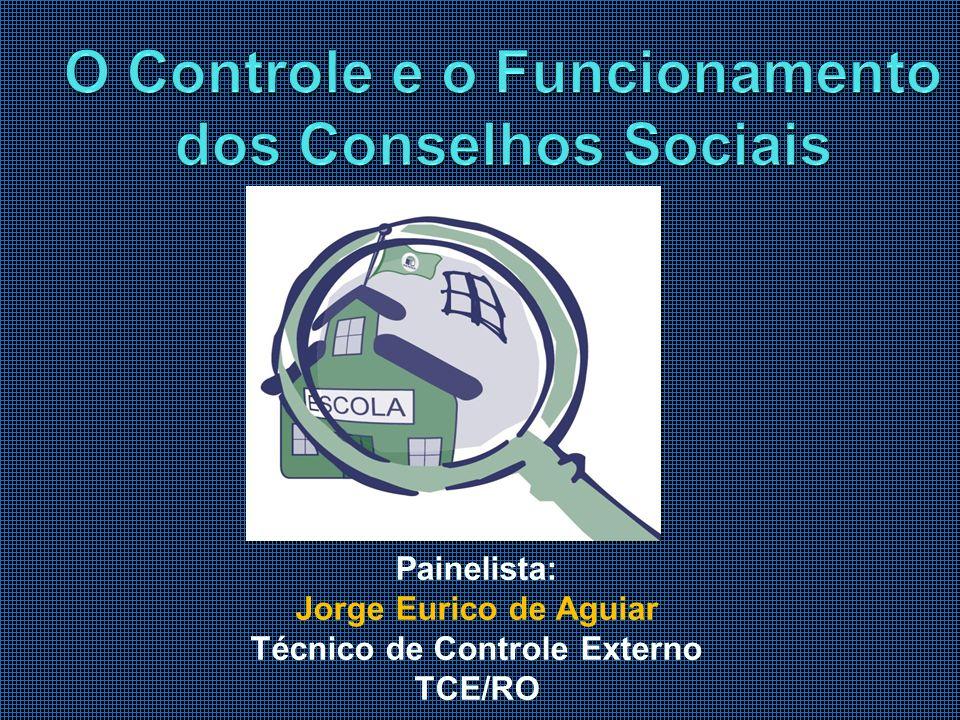 Painelista: Jorge Eurico de Aguiar Técnico de Controle Externo TCE/RO