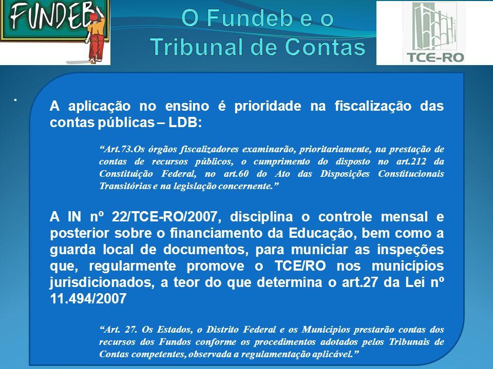 . A aplicação no ensino é prioridade na fiscalização das contas públicas – LDB: Art.73.Os órgãos fiscalizadores examinarão, prioritariamente, na prest