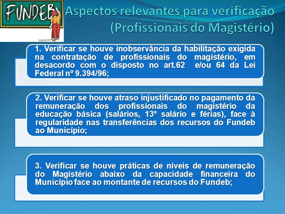 1. Verificar se houve inobservância da habilitação exigida na contratação de profissionais do magistério, em desacordo com o disposto no art.62 e/ou 6