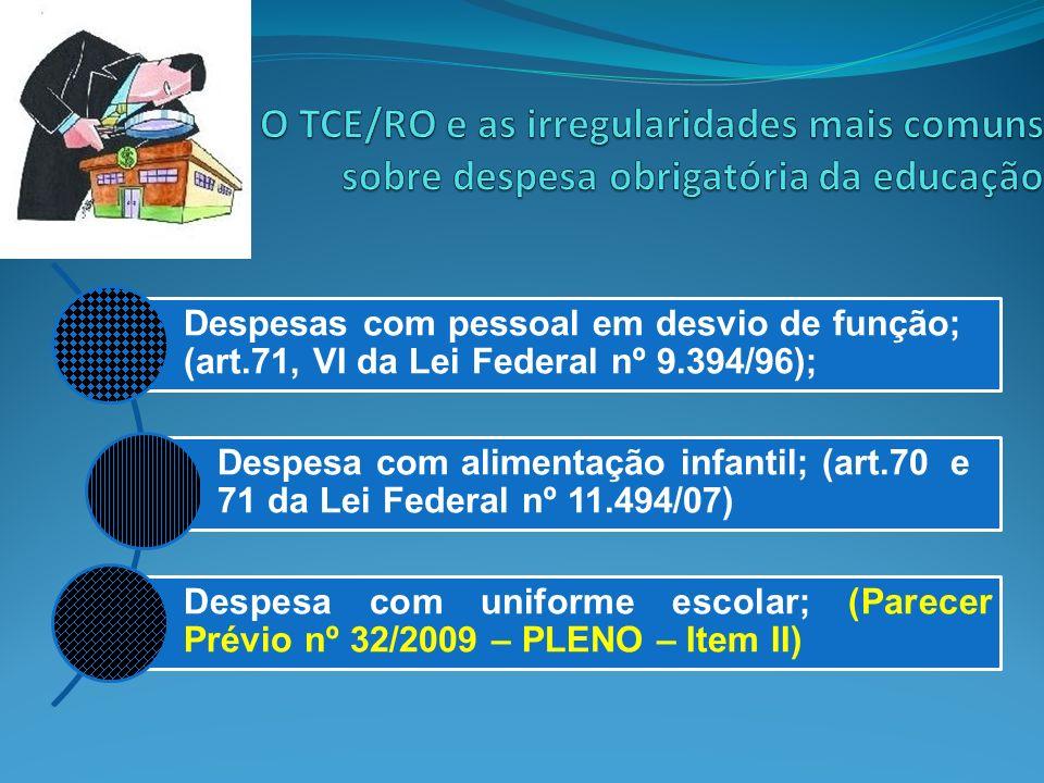 Despesas com pessoal em desvio de função; (art.71, VI da Lei Federal nº 9.394/96); Despesa com alimentação infantil; (art.70 e 71 da Lei Federal nº 11