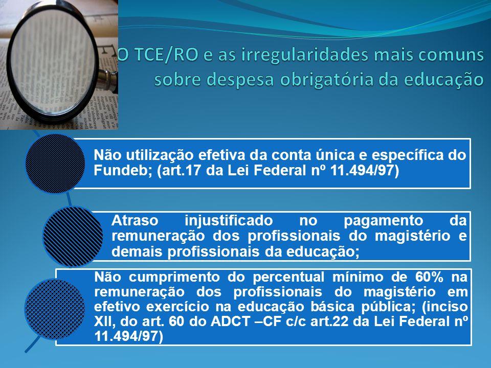 Não utilização efetiva da conta única e específica do Fundeb; (art.17 da Lei Federal nº 11.494/97) Atraso injustificado no pagamento da remuneração do