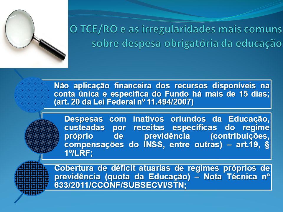 Não aplicação financeira dos recursos disponíveis na conta única e específica do Fundo há mais de 15 dias; (art. 20 da Lei Federal nº 11.494/2007) Des