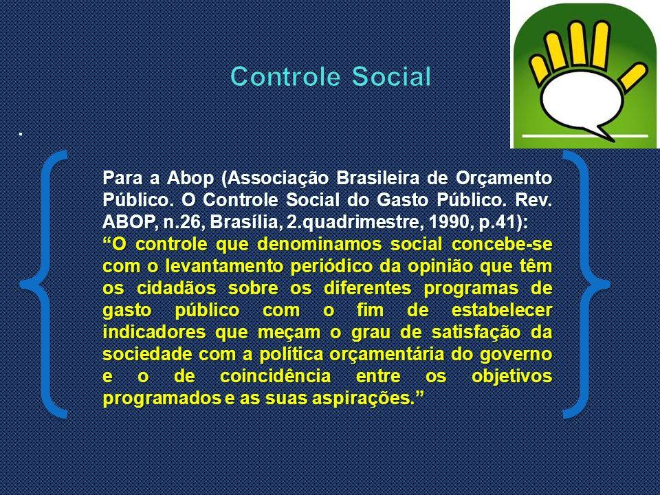 . Para a Abop (Associação Brasileira de Orçamento Público. O Controle Social do Gasto Público. Rev. ABOP, n.26, Brasília, 2.quadrimestre, 1990, p.41):