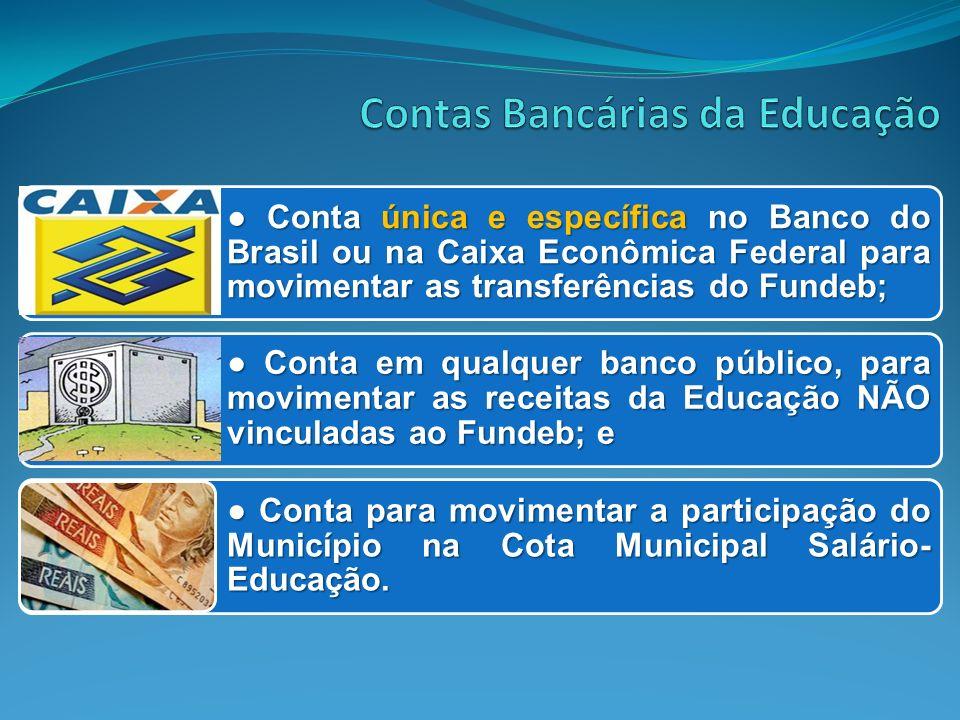 Conta única e específica no Banco do Brasil ou na Caixa Econômica Federal para movimentar as transferências do Fundeb; Conta única e específica no Ban