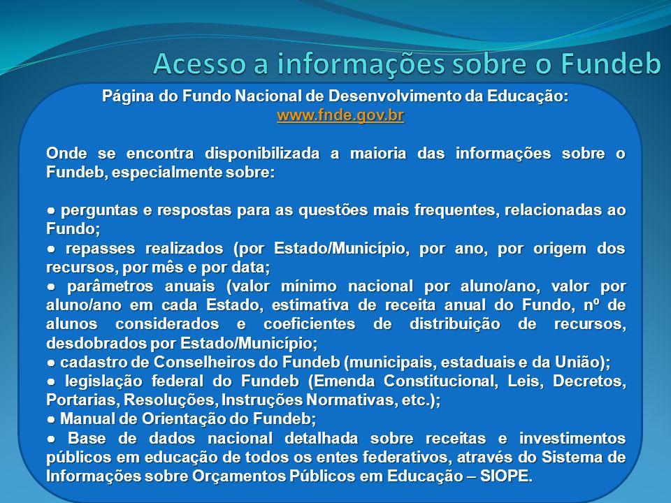 Página do Fundo Nacional de Desenvolvimento da Educação: www.fnde.gov.br www.fnde.gov.brwww.fnde.gov.br Onde se encontra disponibilizada a maioria das