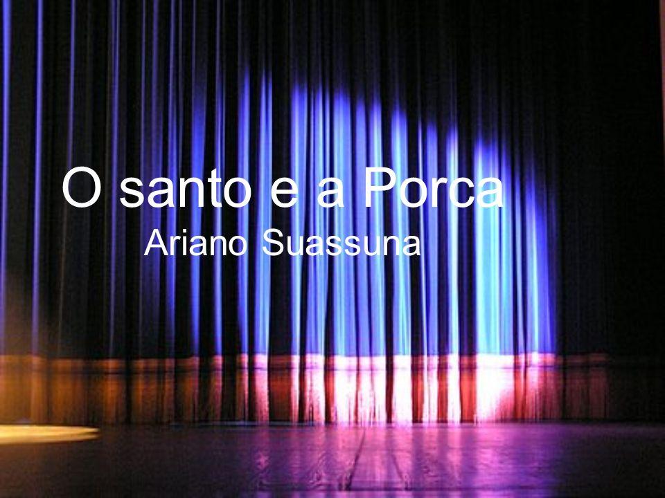 Introdução Em 1957, Ariano Suassuna escreveu uma peça teatral chamada O santo e a porca (imitação nordestina da obra Aululária, do escritor romano Plauto), do gênero comédia abordando o tema da avareza.