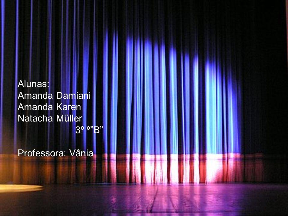 Alunas: Amanda Damiani Amanda Karen Natacha Müller 3º ºB Professora: Vânia