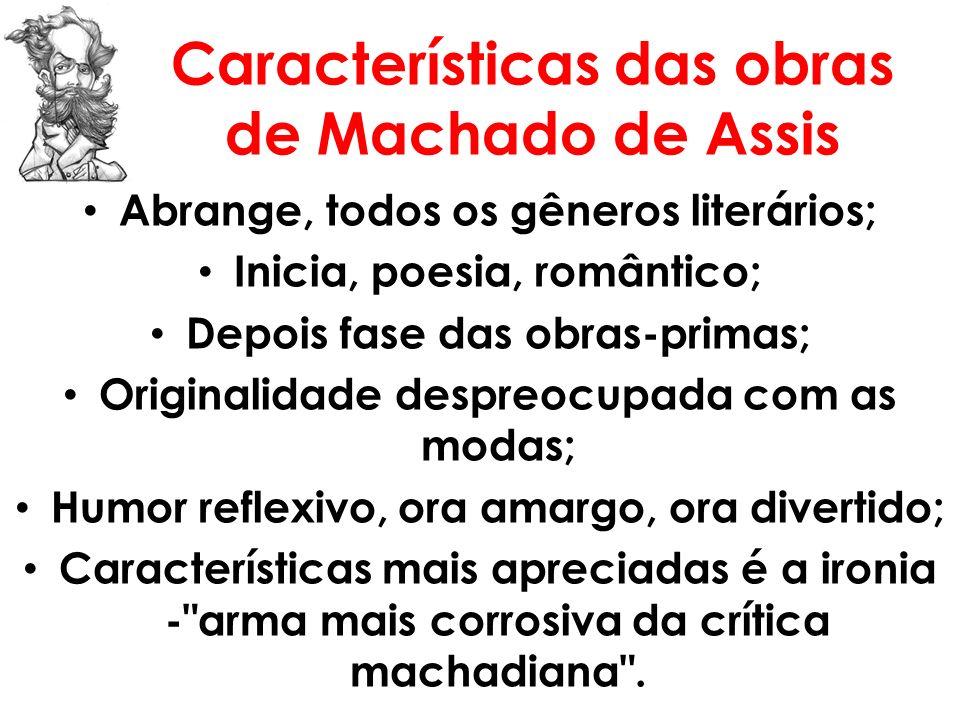 Características das obras de Machado de Assis Abrange, todos os gêneros literários; Inicia, poesia, romântico; Depois fase das obras-primas; Originali