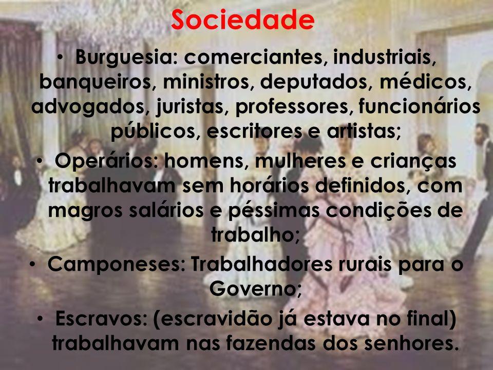 Sociedade Burguesia: comerciantes, industriais, banqueiros, ministros, deputados, médicos, advogados, juristas, professores, funcionários públicos, es