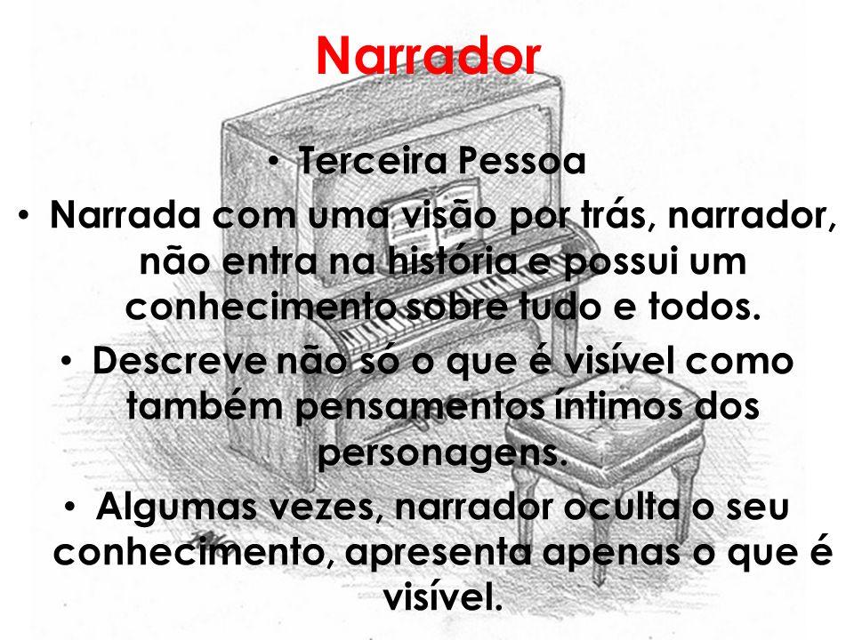 Narrador Terceira Pessoa Narrada com uma visão por trás, narrador, não entra na história e possui um conhecimento sobre tudo e todos. Descreve não só