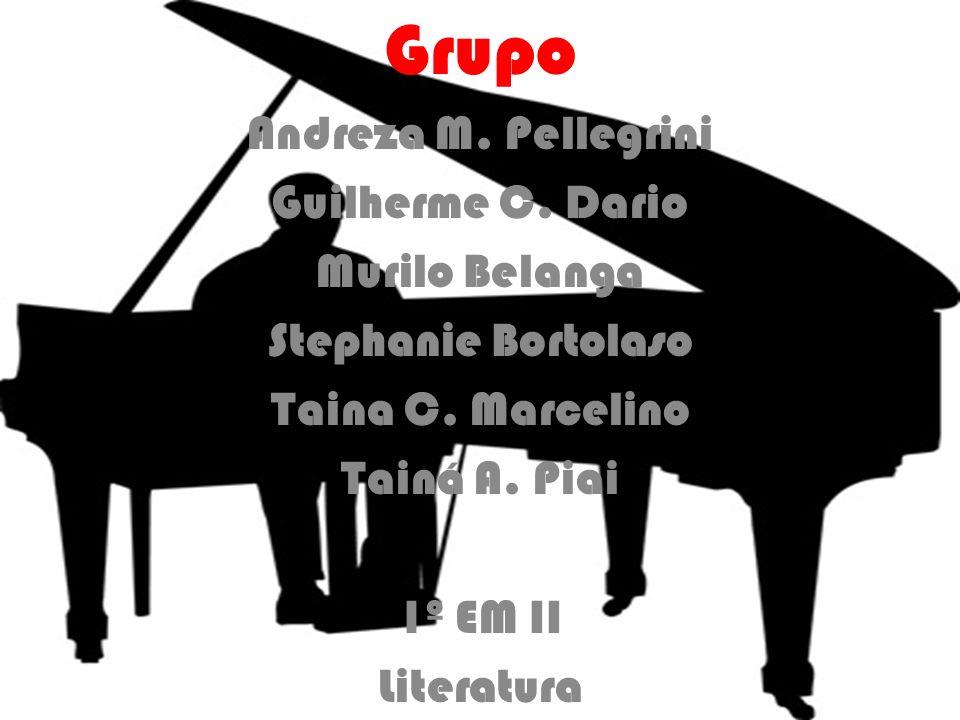 Grupo Andreza M. Pellegrini Guilherme C. Dario Murilo Belanga Stephanie Bortolaso Taina C. Marcelino Tainá A. Piai 1º EM II Literatura
