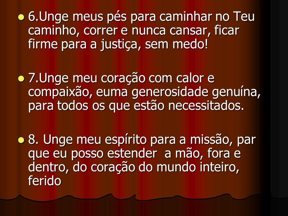 6.Unge meus pés para caminhar no Teu caminho, correr e nunca cansar, ficar firme para a justiça, sem medo.
