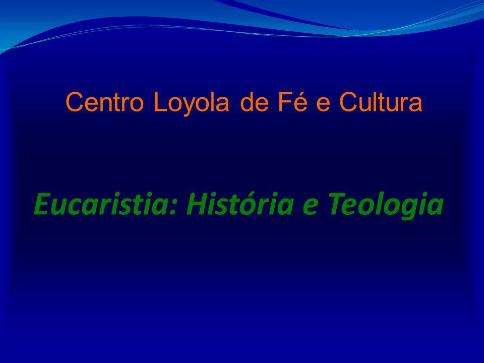 Eucaristia: História e Teologia Centro Loyola de Fé e Cultura