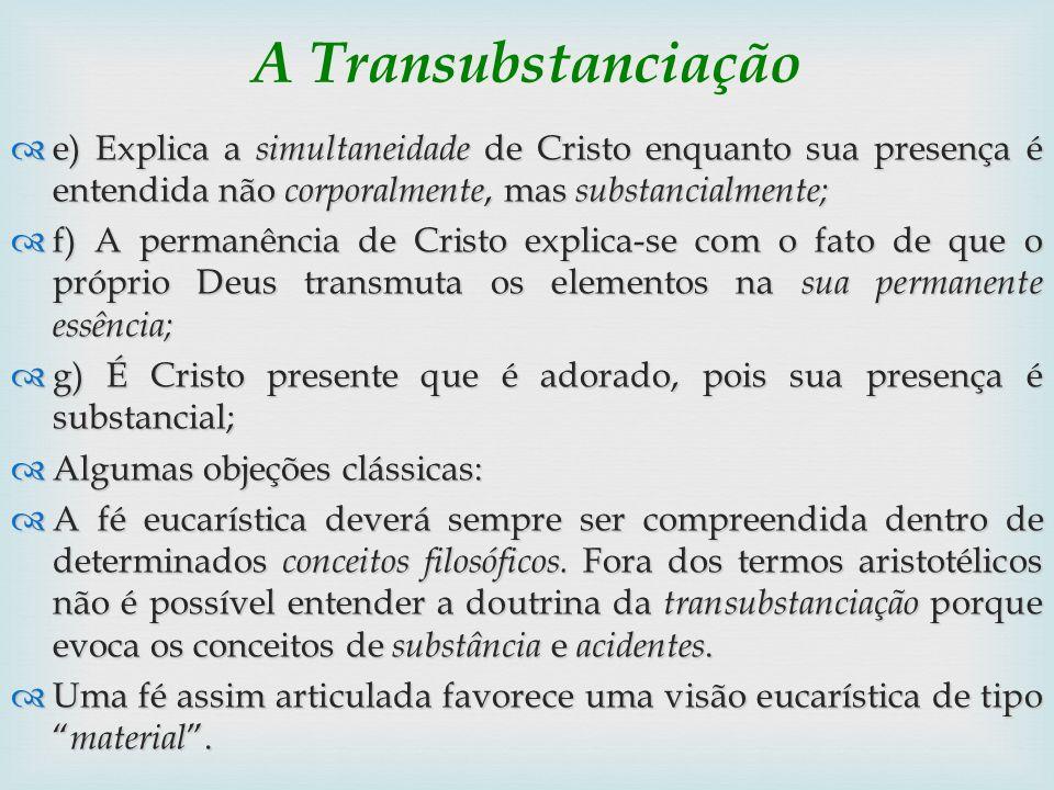 A Transubstanciação e) Explica a simultaneidade de Cristo enquanto sua presença é entendida não corporalmente, mas substancialmente; e) Explica a simu