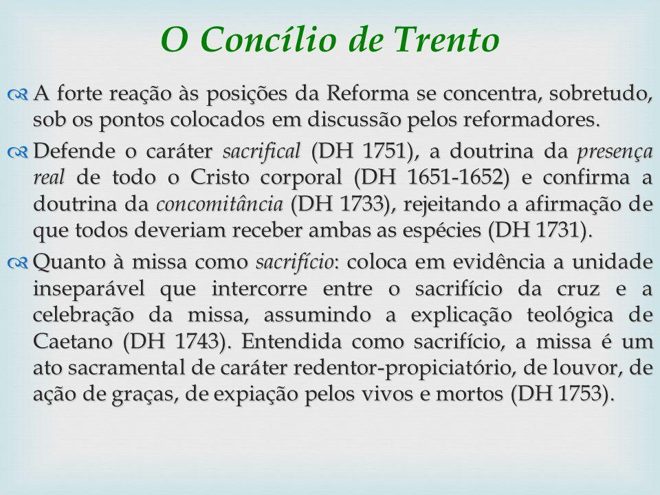 O Concílio de Trento A forte reação às posições da Reforma se concentra, sobretudo, sob os pontos colocados em discussão pelos reformadores. A forte r