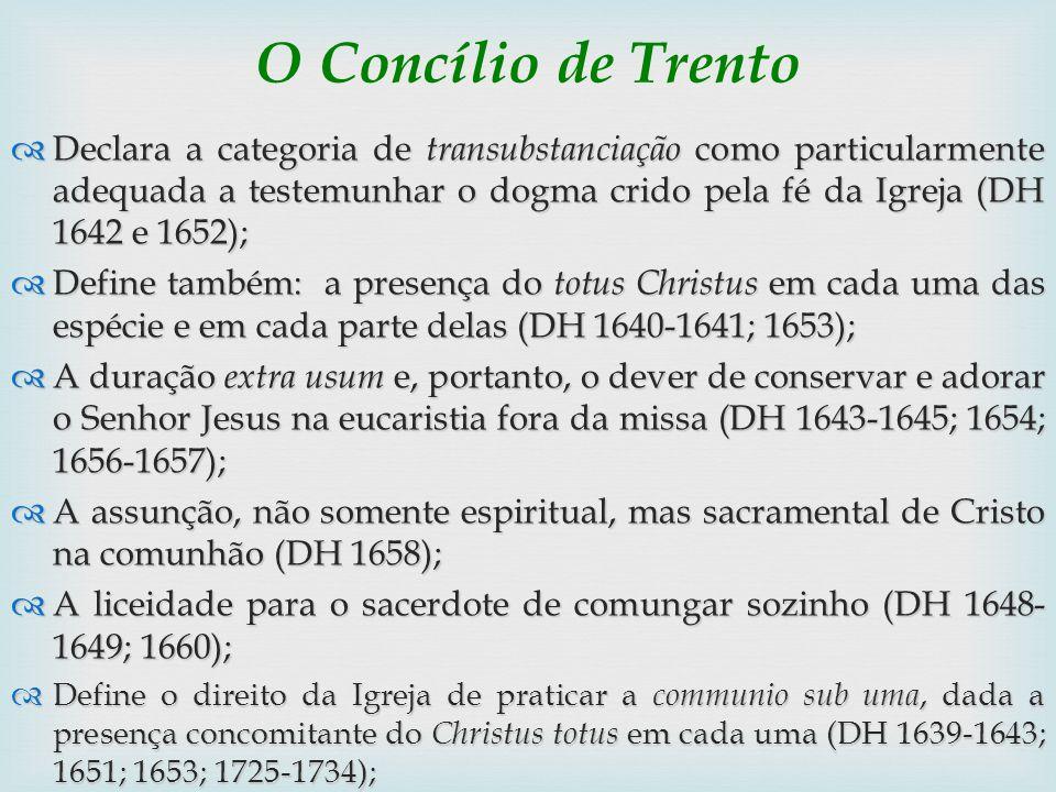 O Concílio de Trento Declara a categoria de transubstanciação como particularmente adequada a testemunhar o dogma crido pela fé da Igreja (DH 1642 e 1