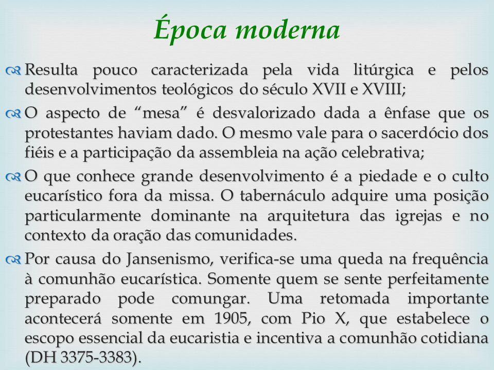 Época moderna Resulta pouco caracterizada pela vida litúrgica e pelos desenvolvimentos teológicos do século XVII e XVIII; Resulta pouco caracterizada