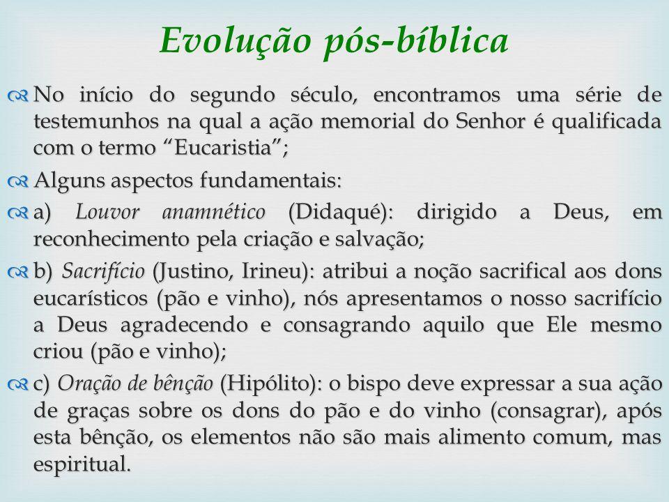Evolução pós-bíblica No início do segundo século, encontramos uma série de testemunhos na qual a ação memorial do Senhor é qualificada com o termo Euc