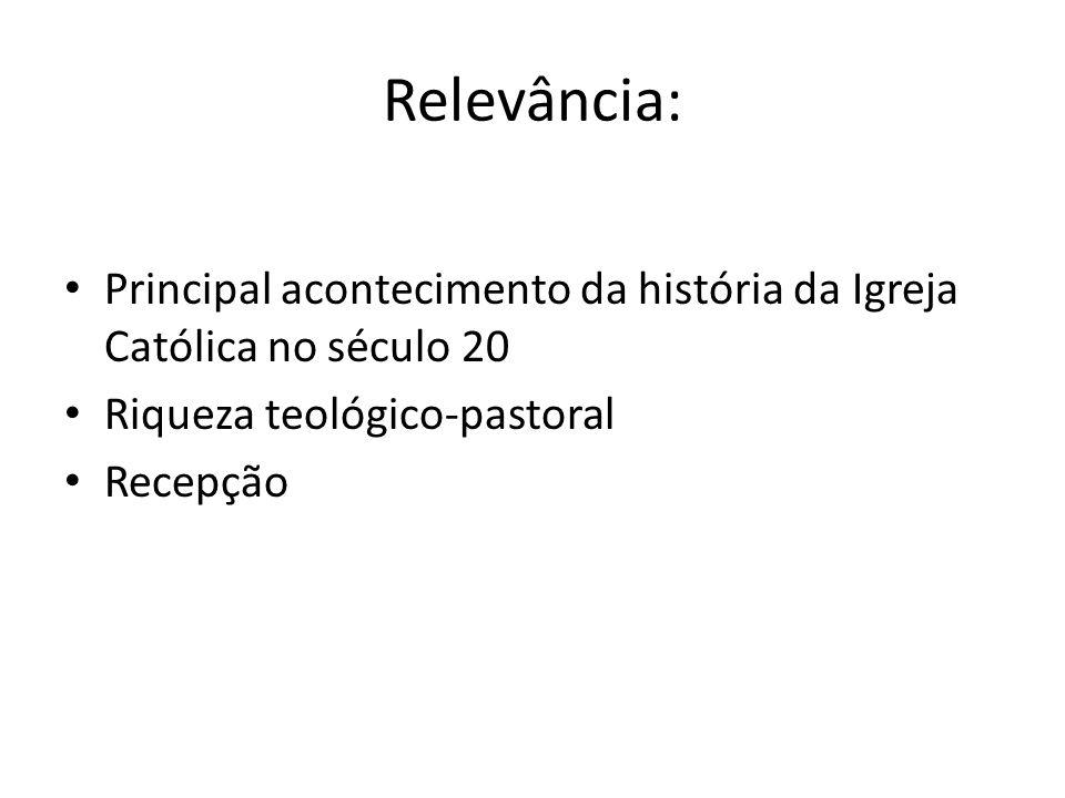 Relevância: Principal acontecimento da história da Igreja Católica no século 20 Riqueza teológico-pastoral Recepção