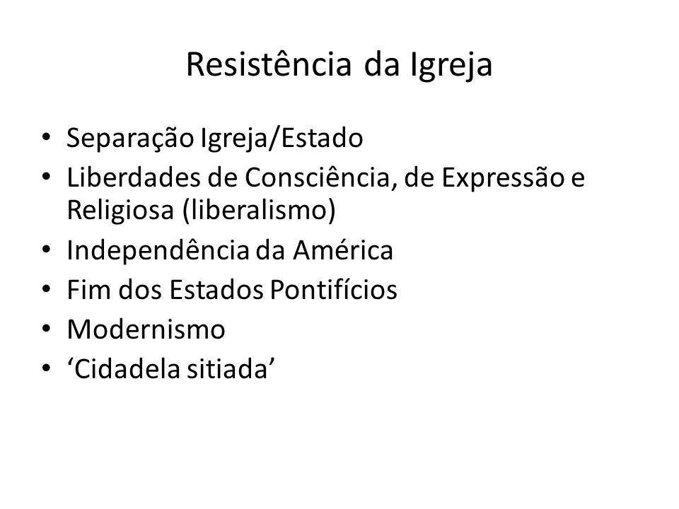 Resistência da Igreja Separação Igreja/Estado Liberdades de Consciência, de Expressão e Religiosa (liberalismo) Independência da América Fim dos Estad
