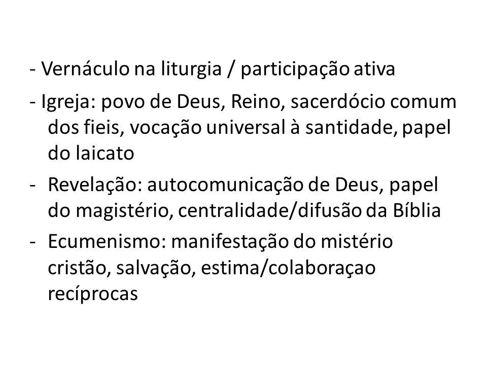 - Vernáculo na liturgia / participação ativa - Igreja: povo de Deus, Reino, sacerdócio comum dos fieis, vocação universal à santidade, papel do laicat
