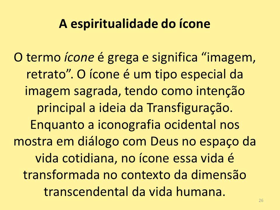 A espiritualidade do ícone O termo ícone é grega e significa imagem, retrato. O ícone é um tipo especial da imagem sagrada, tendo como intenção princi