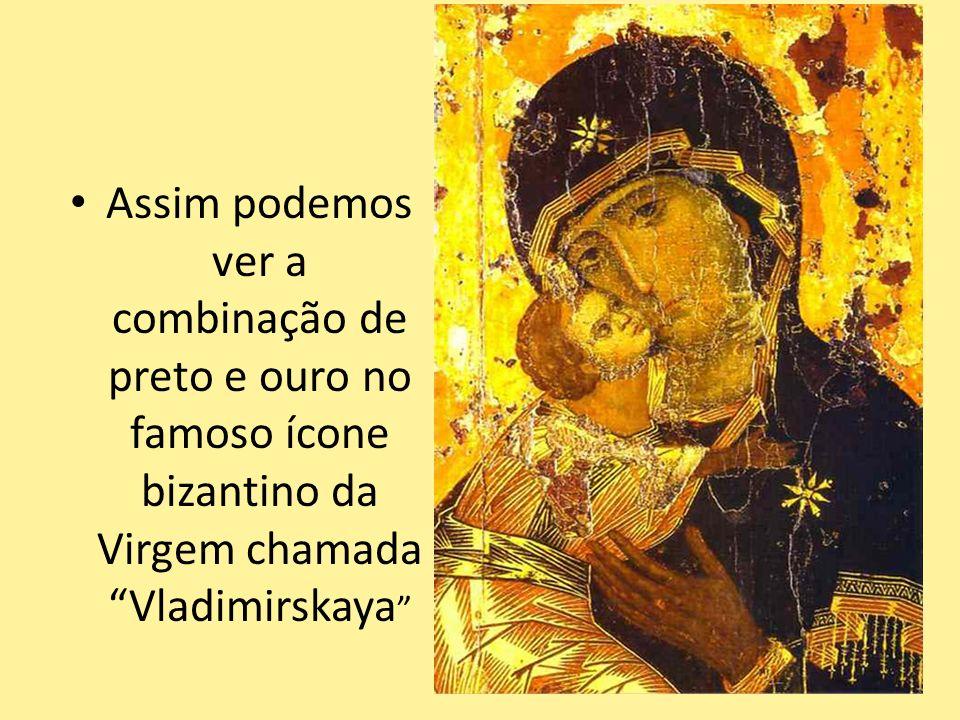 . Assim podemos ver a combinação de preto e ouro no famoso ícone bizantino da Virgem chamada Vladimirskaya 39