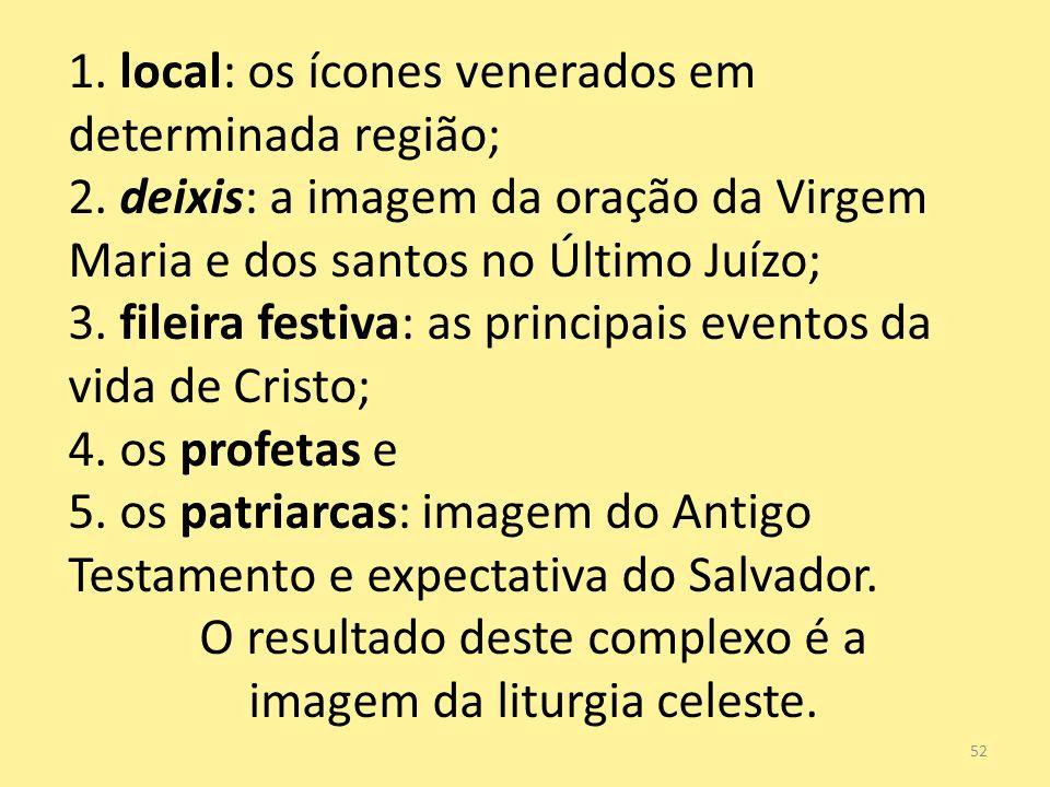 52 1. local: os ícones venerados em determinada região; 2. deixis: a imagem da oração da Virgem Maria e dos santos no Último Juízo; 3. fileira festiva