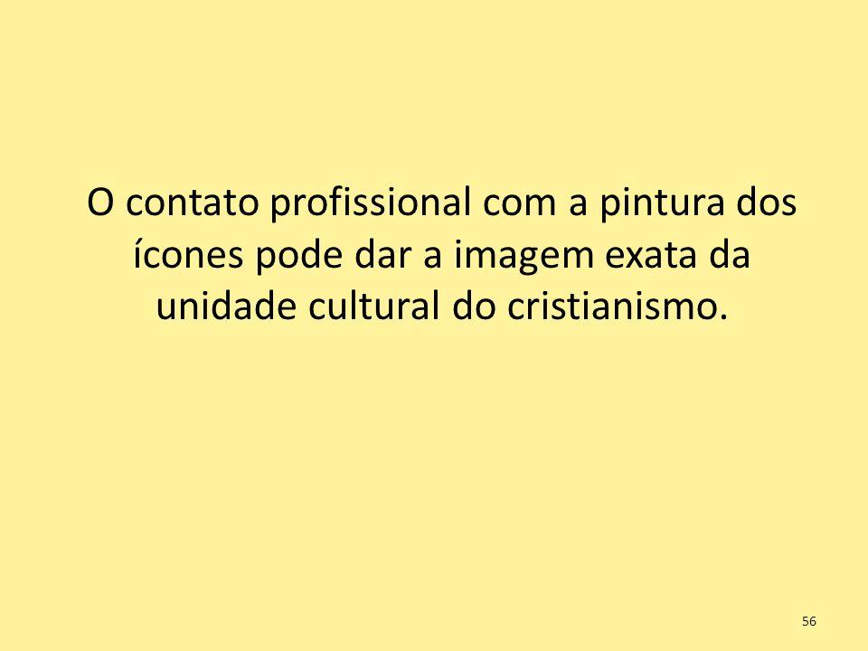 O contato profissional com a pintura dos ícones pode dar a imagem exata da unidade cultural do cristianismo. 56