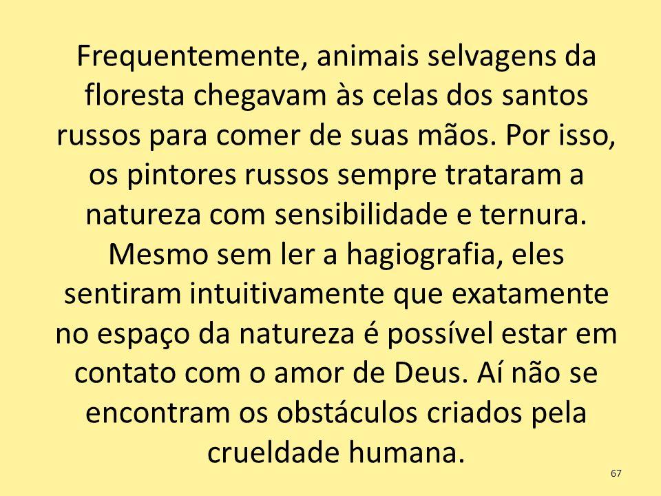 Frequentemente, animais selvagens da floresta chegavam às celas dos santos russos para comer de suas mãos. Por isso, os pintores russos sempre tratara