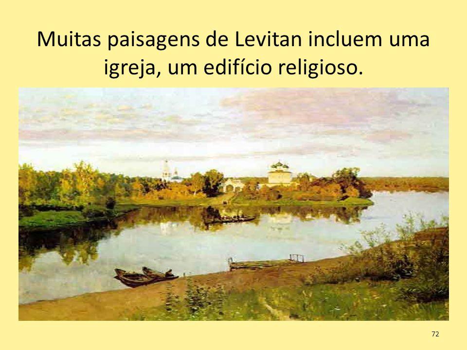 72 Muitas paisagens de Levitan incluem uma igreja, um edifício religioso.