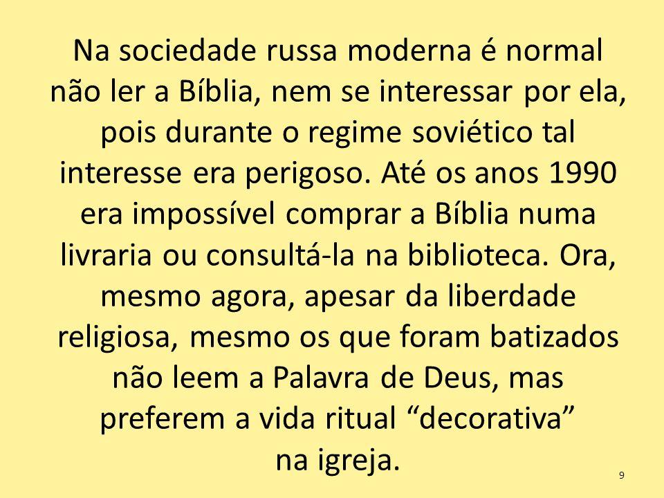 Na sociedade russa moderna é normal não ler a Bíblia, nem se interessar por ela, pois durante o regime soviético tal interesse era perigoso. Até os an